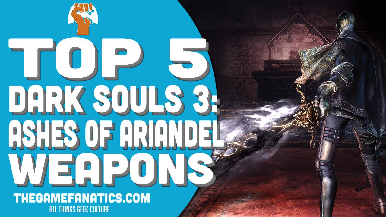 top-5-dark-souls-3-ashes-of-ariandel-weapons
